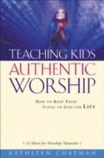 Teaching Kids Authentic Worship: How to Keep Them Close to God for Life, Kathlee