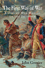 The First Way of War: American War Making on the Frontier, 1607 - 1814 Grenier
