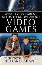 What Every Parent Needs to Know about Video Games - Richard Abanes