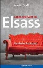 Graff, Martin - Leben wie Gott im Elsass: Deutsche Fantasien
