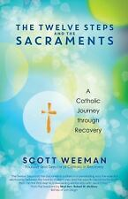 The Twelve Steps and the Sacraments: A Catholic Journey Through Recovery (Paperb