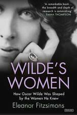 Wilde's Women How Oscar Wilde Was Shaped by Women He Knew by Fitzsimons Eleanor