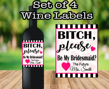 Set of 4 Bitch Please My Bridesmaid Maid of Honor Proposal Wine Labels Wedding