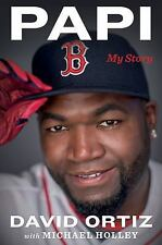 Papi : My Story by Michael Holley and David Ortiz (2017, Hardcover)