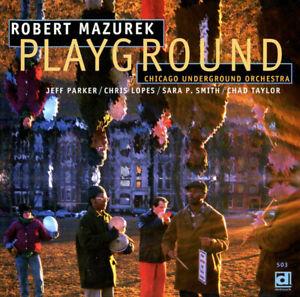 Robert Mazurek / Chicago Underground Orchestra – Playground CD