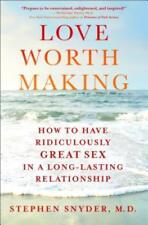 Love Worth Making: How to Have Ridiculously Great Sex in a Long-Lasting: New