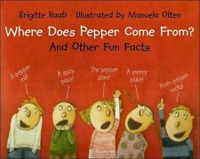 Where Does Pepper Come From?: And Other Fun Facts, Raab, Brigitte, Good Conditio
