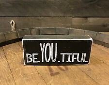 Be You Tiful wood Sign 3.5X8 inches, Made In Usa