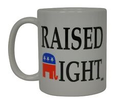 Best Funny Coffee Mug Tea Cup Gift Novelty Raised Right Republican Politica