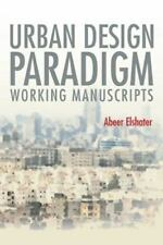 Urban Design Paradigm : Working Manuscripts by Abeer Elshater (2015, Paperback)