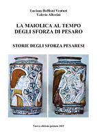 La maiolica al tempo degli Sforza, di Pesaro  di Luciano Baffioni Venturi - ER