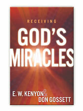 Receiving Gods Miracles - by Ew Kenyon and Don Gossett