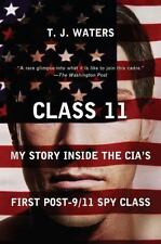 Class 11 : My Story Inside the CIA's First Post-9/11 Spy Class by T. J. Waters (