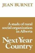 Next-Year Country : A Study of Rural Social Organization in Alberta by Jean...
