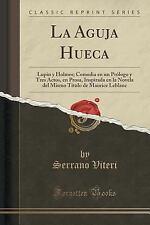 La Aguja Hueca: Lupin y Holmes; Comedia En Un Prologo y Tres Actos, En Prosa, In