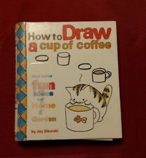Joy Sikorski HOW TO DRAW A CUP OF COFFEE Wit Humor Interior Decorating Drawing