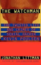 The Watchman: The Twisted Life and Crimes of Serial Hacker Kevin Poulsen (Hardba