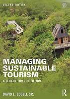 Managing Sustainable Tourism. A legacy for the future by Edgell, David L., Sr. (