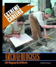 Archeologists: Life Digging Up Artifacts (Extreme Careers)-ExLibrary
