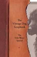 The Vintage Dog Scrapbook - The Irish Water Spaniel: By Various
