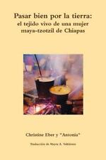 Pasar Bien Por la Tierra by Christine Eber (2014, Paperback)