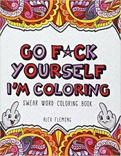 Go F*ck Yourself, I'm Coloring: Swear Word Book Clam Irreverent Adult Cuss Alex