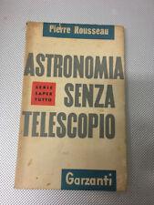 LIBRO ASTRONOMIA SENZA TELESCOPIO PIERRE ROUSSEAU GARZANTI 1956 PRIMA EDIZIONE