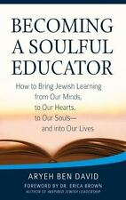 Becoming a Soulful Educator: How to Bring Jewish Learning from Our Minds, to Our