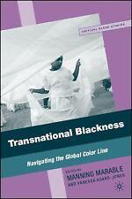 Transnational Blackness: Navigating the Global Color Line (Critical Black Studie