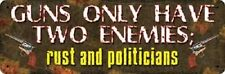 TIN SIGN-Novelty Sign--GUNS ONLY HAVE TWO ENEMIES RUST & POLITICIANS