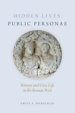 Hidden Lives, Public Personae: Women and Civic Life in the Roman West by...