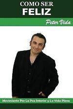 Como Ser Feliz by Peter Vida (2014, Paperback)