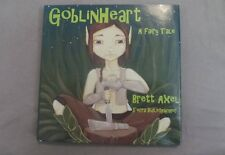 Goblinheart : A Fairy Tale by Brett Axel 2012, Hardcover NEW signed if you want
