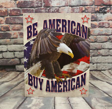 Be American / Buy American.Metal Sign for Man Cave, Garage or Bar