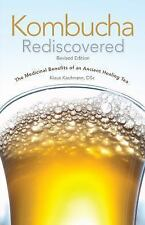 Kombucha Rediscovered : The Medicinal Benefits of an Ancient Healing Tea by...