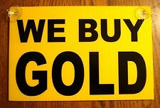 """WE BUY GOLD  Coroplast SIGN with Suction Cups 8"""" x 12"""" Window Sign"""