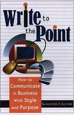 Write to the Point : How to Communicate in Business with Style and Purpose by...