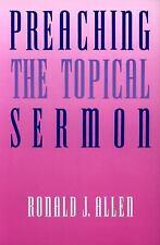 Preaching the Topical Sermon by Allen, Ronald J., Good Book