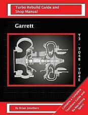 Garrett T3 T04b T04e: Turbo Rebuild Guide and Shop Manual by Smothers, Brian
