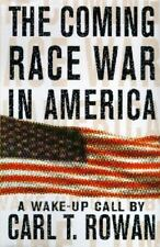 The Coming Race War in America: A Wake Up Call by Rowan, Carl T.