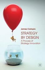 Strategy by Design: A Process of Strategy Innovation (Paperback or Softback)