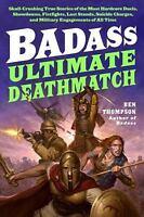 Badass: Badass - Ultimate Deathmatch : Skull-Crushing True Stories of the...