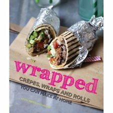 Wrapped - Crêpes, wraps and rolls you can make at home, Gaitri Pagrach-Chandra,