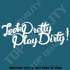 LOOK PRETTY PLAY DIRTY Decal Sticker 4WD AWD CAR JEEP UTE Truck Garage Decal