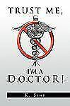 Trust Me, I'm a Doctor! by K. Sims (2009, Paperback)