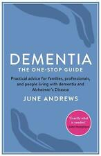 Dementia: The One-Stop Guide: Practical advice for families, professionals, and