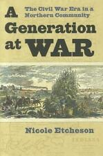 A Generation at War: The Civil War Era in a Northern Community by Etcheson, Nic