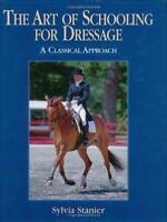 The Art of Schooling for Dressage: A Classical Approach. New Book [Hardcover]