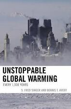 Unstoppable Global Warming: Every 1,500 Years: By Singer, Fred S., Avery, Den...