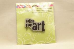 """""""Follow Your Art"""" Saying Foam Mounted Rubber Cling Stamp"""